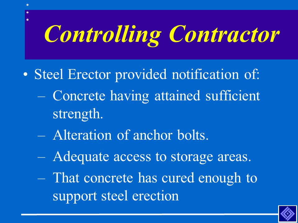 Controlling Contractor Steel Erector provided notification of: –Concrete having attained sufficient strength. –Alteration of anchor bolts. –Adequate a