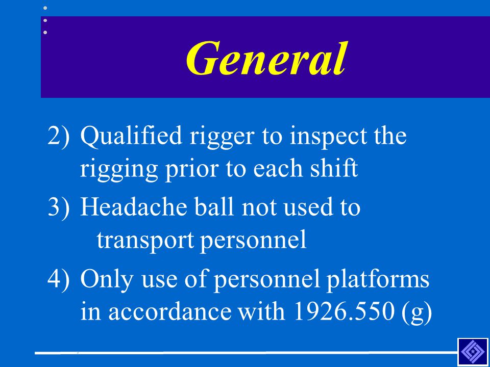 Construction Safety Council General 2)Qualified rigger to inspect the rigging prior to each shift 3)Headache ball not used to transport personnel 4)On