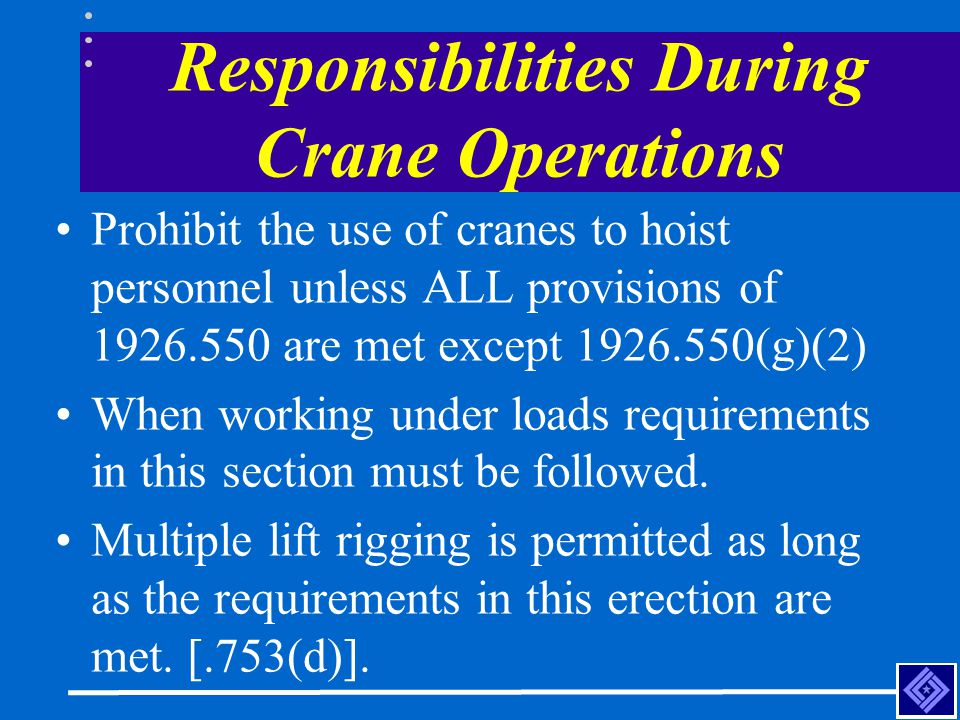 Responsibilities During Crane Operations Prohibit the use of cranes to hoist personnel unless ALL provisions of 1926.550 are met except 1926.550(g)(2)