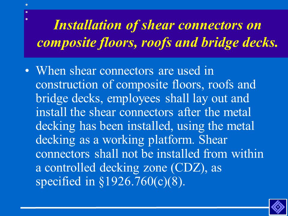 Installation of shear connectors on composite floors, roofs and bridge decks. When shear connectors are used in construction of composite floors, roof