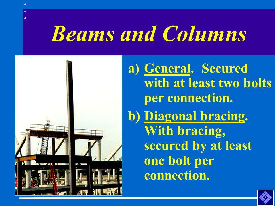 a)General. Secured with at least two bolts per connection. b)Diagonal bracing. With bracing, secured by at least one bolt per connection.