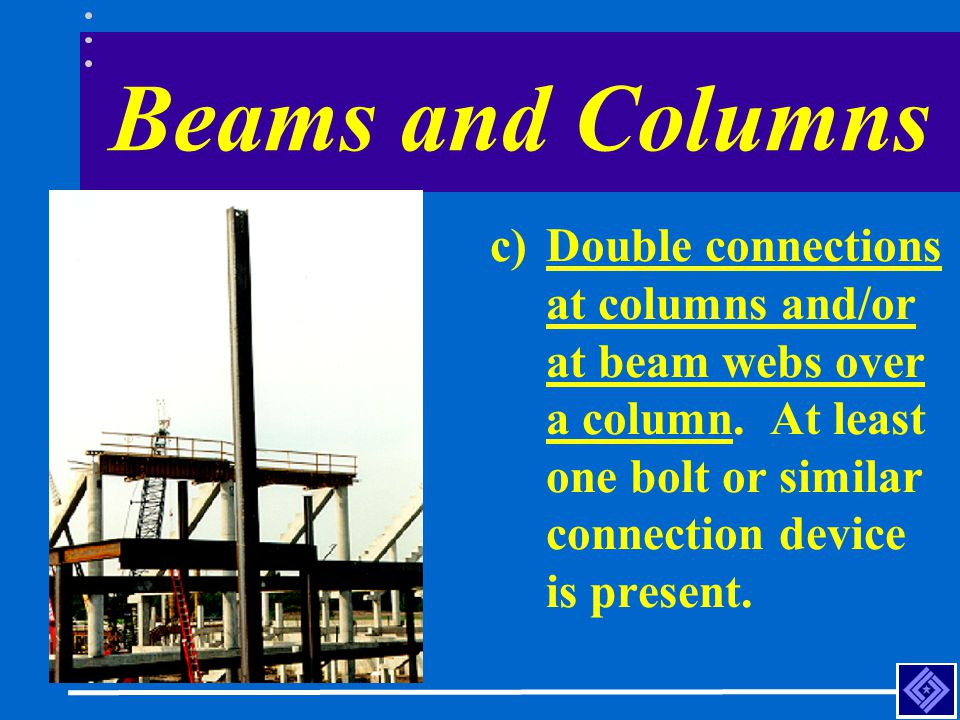 Beams and Columns c)Double connections at columns and/or at beam webs over a column. At least one bolt or similar connection device is present.