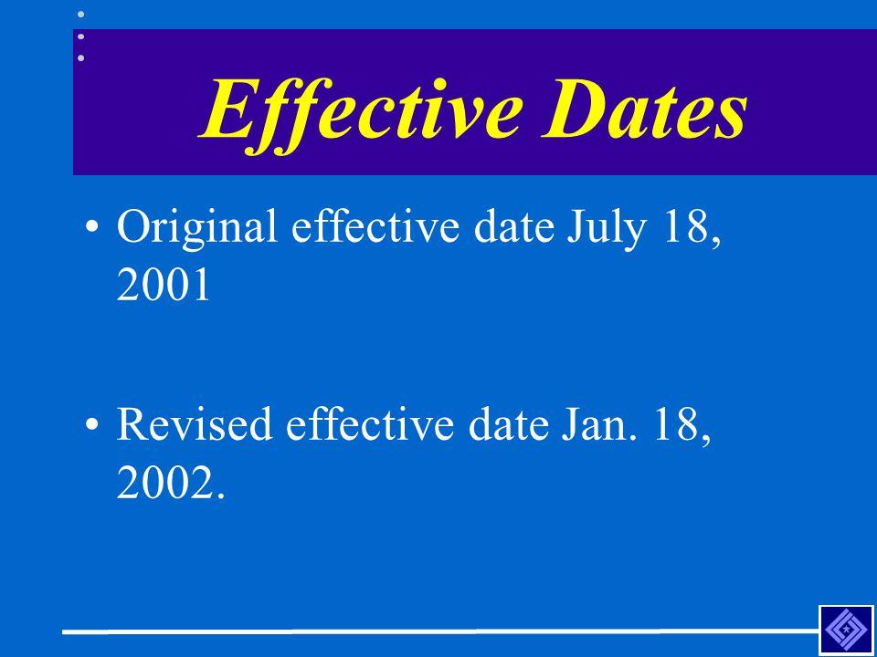 Effective Dates Original effective date July 18, 2001 Revised effective date Jan. 18, 2002.