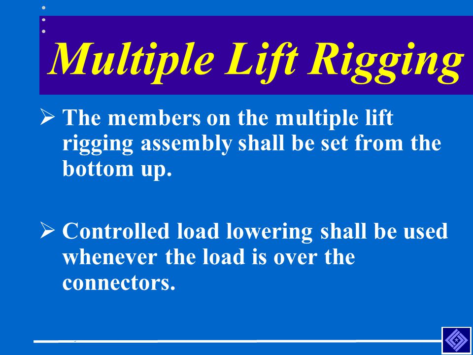 Construction Safety Council Multiple Lift Rigging The members on the multiple lift rigging assembly shall be set from the bottom up. Controlled load l