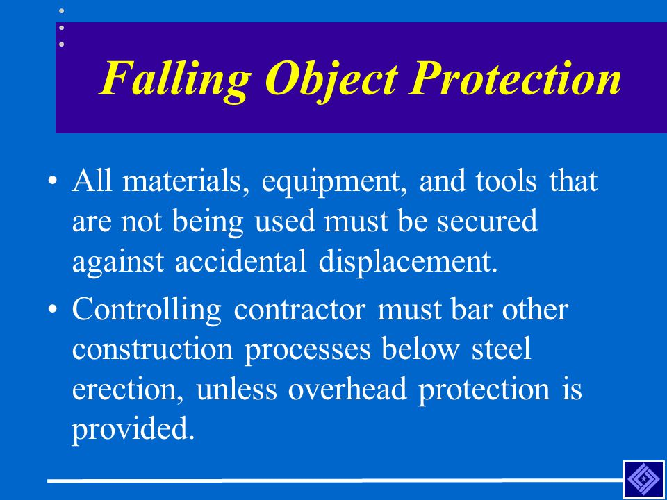 All materials, equipment, and tools that are not being used must be secured against accidental displacement. Controlling contractor must bar other con