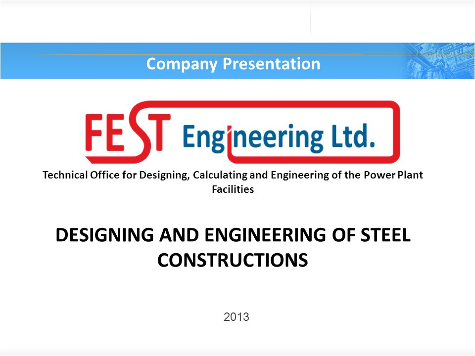 Office: Pardubická 244, CZ 535 01 Přelouč, Czech Republic info@fest-engineering.com +420 466 052 521 Activities Design and engineering activities in the field of steel structures feature many- years tradition in our company.