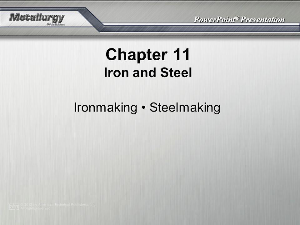 PowerPoint ® Presentation Chapter 11 Iron and Steel Ironmaking Steelmaking