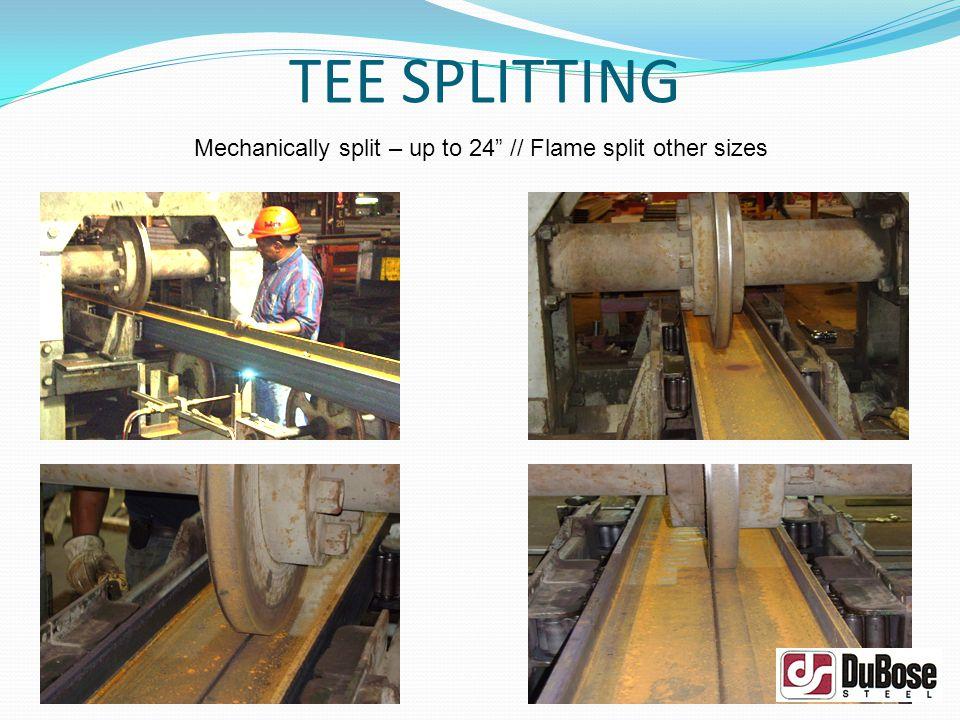 TEE SPLITTING Mechanically split – up to 24 // Flame split other sizes