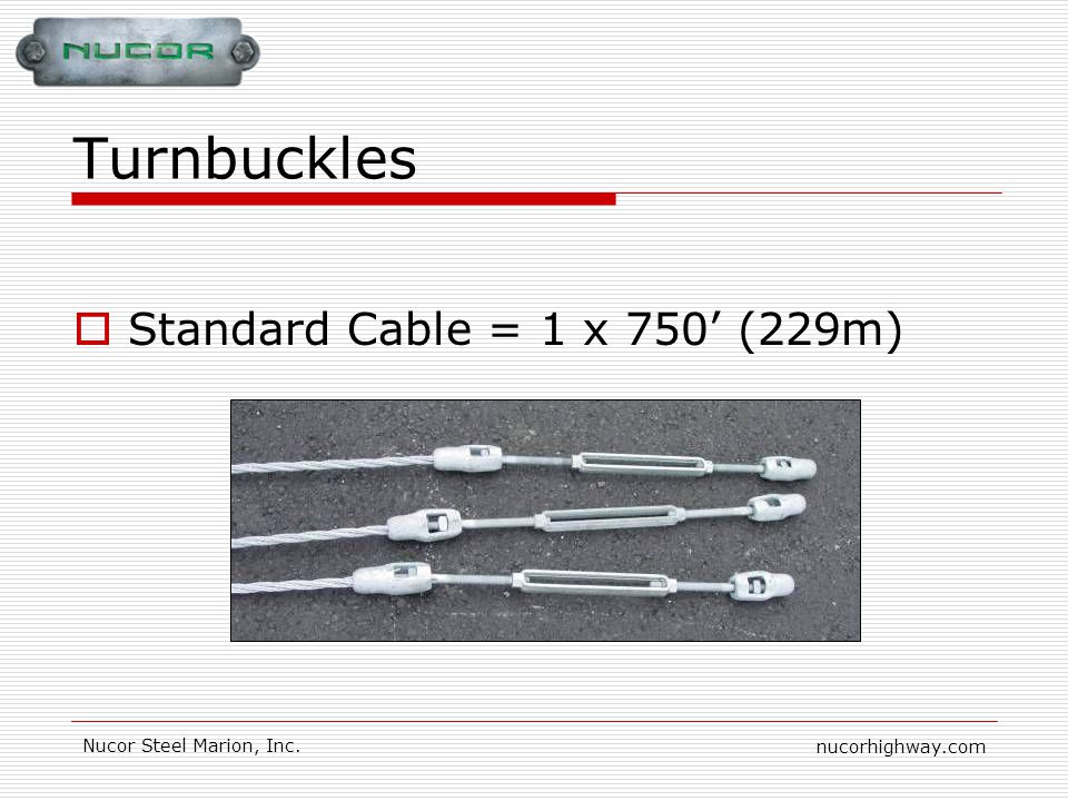 nucorhighway.com Nucor Steel Marion, Inc. Turnbuckles Standard Cable = 1 x 750 (229m)