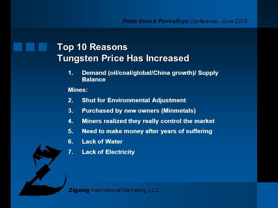 Platts Steel & Ferroalloys Conference - June 2005 Zigong International Marketing, LLC Top 10 Reasons Tungsten Price Has Increased 1.