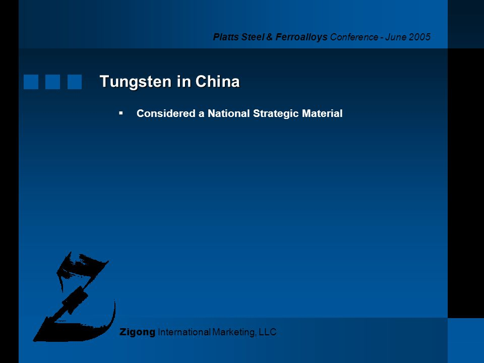 Platts Steel & Ferroalloys Conference - June 2005 Zigong International Marketing, LLC Tungsten in China Considered a National Strategic Material