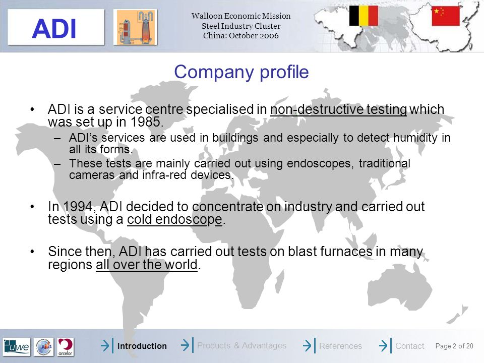 Walloon Economic Mission Steel Industry Cluster China: October 2006 Page 3 of 20 ADI We inspect and photograph at temperatures of 1,500 °C.