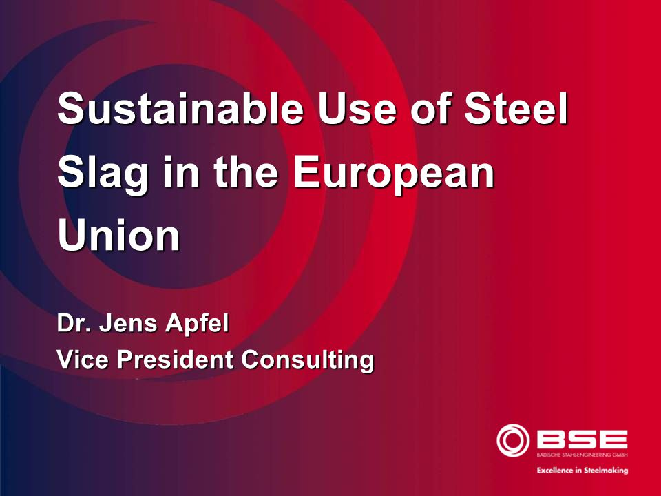 Sustainable Use of Steel Slag in the European Union Dr. Jens Apfel Vice President Consulting