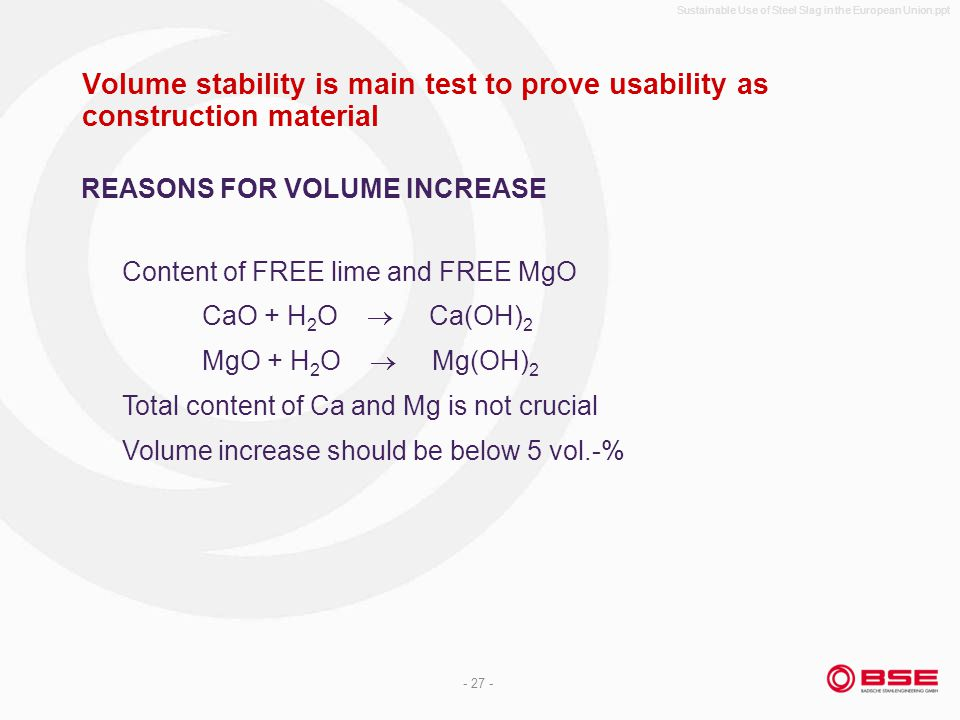 Sustainable Use of Steel Slag in the European Union.ppt - 27 - Volume stability is main test to prove usability as construction material Content of FR