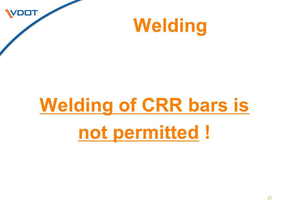 21 Welding Welding of CRR bars is not permitted !