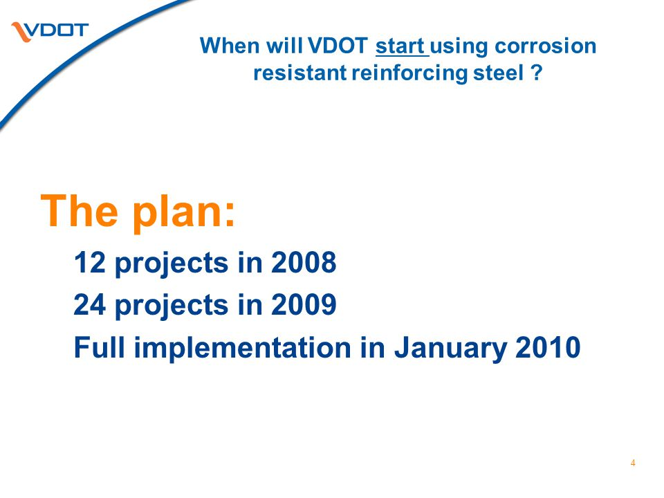 4 When will VDOT start using corrosion resistant reinforcing steel ? The plan: 12 projects in 2008 24 projects in 2009 Full implementation in January