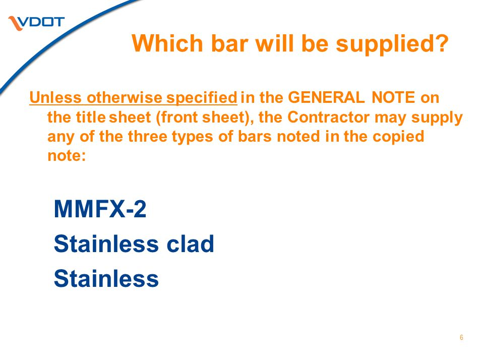 6 Which bar will be supplied? Unless otherwise specified in the GENERAL NOTE on the title sheet (front sheet), the Contractor may supply any of the th