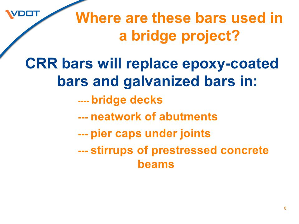 8 Where are these bars used in a bridge project? CRR bars will replace epoxy-coated bars and galvanized bars in: ---- bridge decks --- neatwork of abu