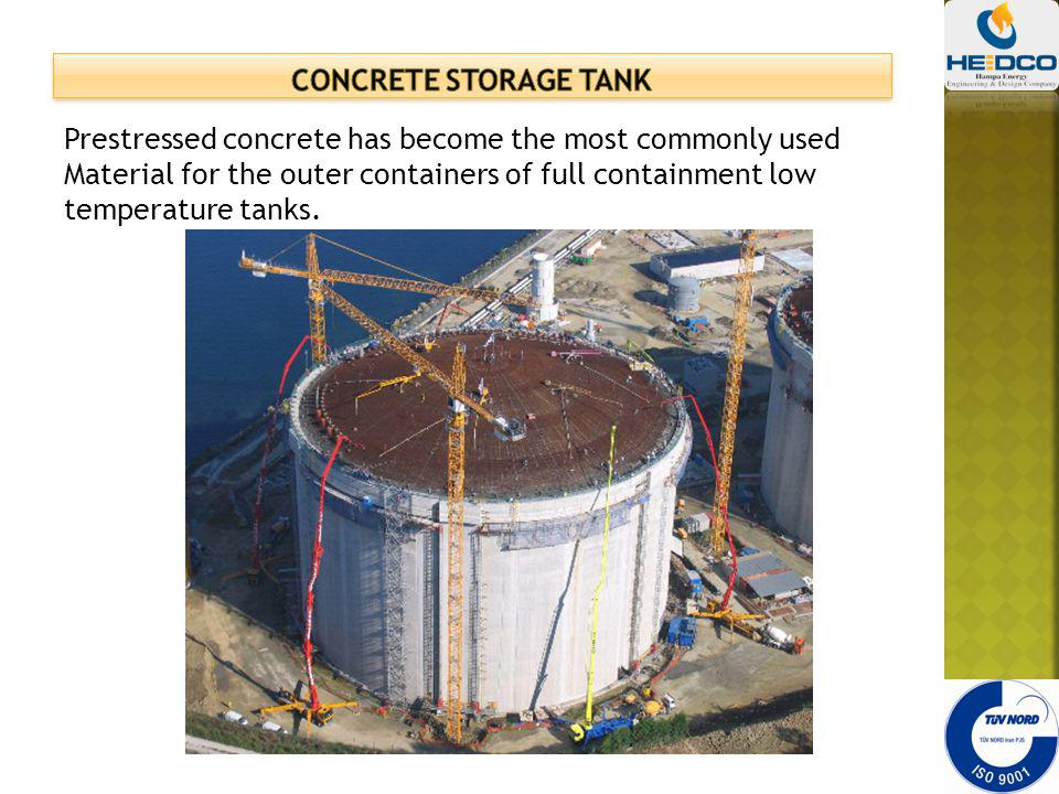 Prestressed concrete has become the most commonly used Material for the outer containers of full containment low temperature tanks.