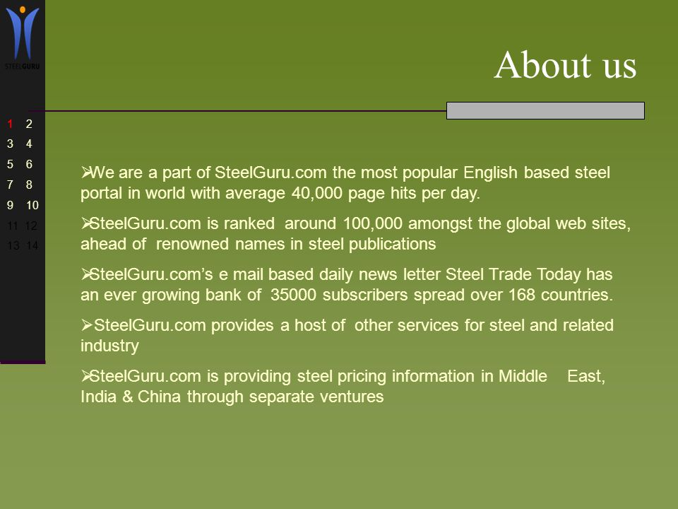 About us We are a part of SteelGuru.com the most popular English based steel portal in world with average 40,000 page hits per day.