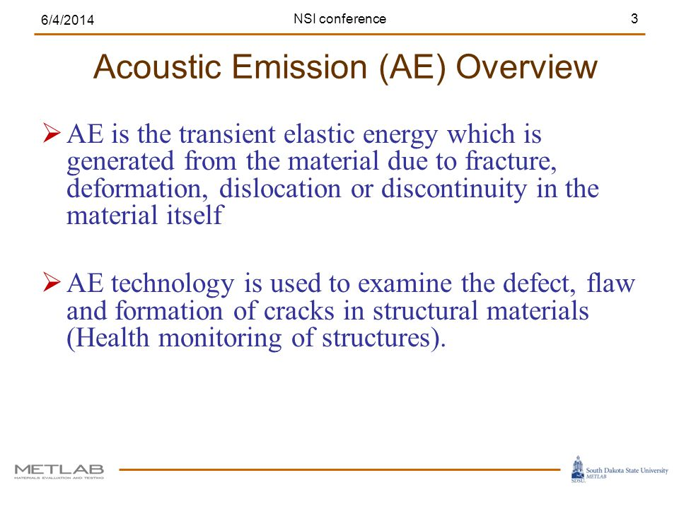 AE is the transient elastic energy which is generated from the material due to fracture, deformation, dislocation or discontinuity in the material its