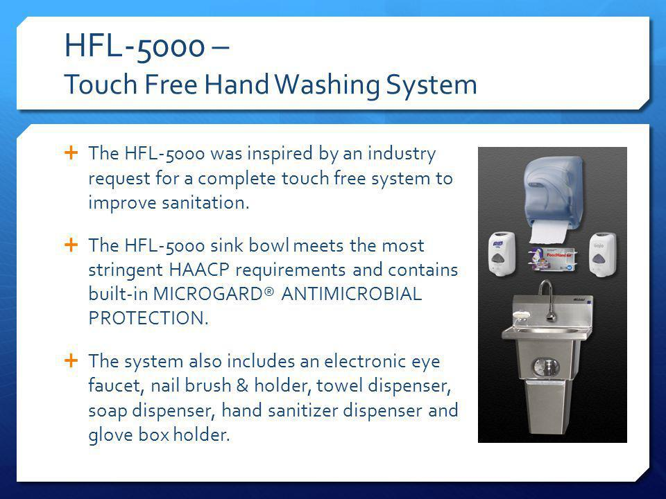 HFL-5000 – Touch Free Hand Washing System The HFL-5000 was inspired by an industry request for a complete touch free system to improve sanitation.