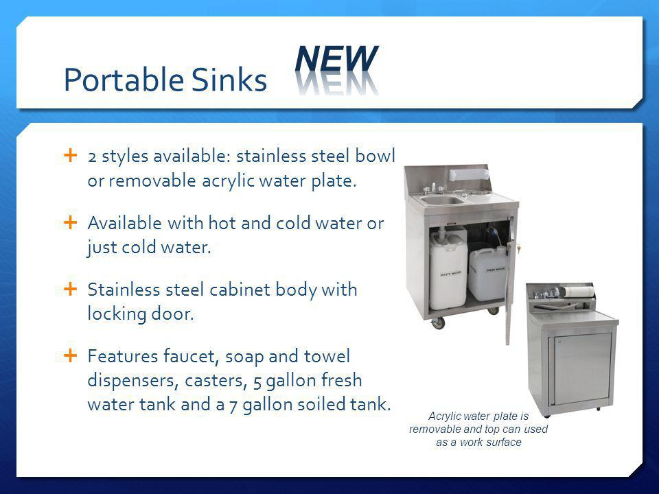 Portable Sinks 2 styles available: stainless steel bowl or removable acrylic water plate.