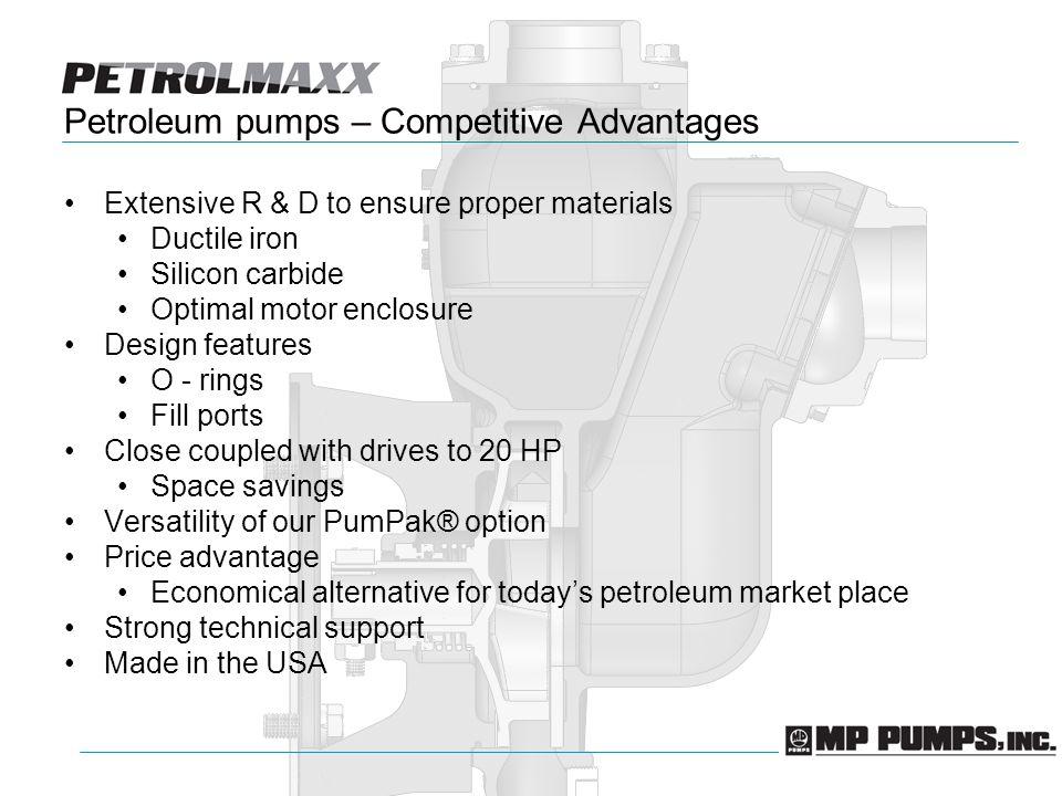 Petroleum pumps – Competitive Advantages Extensive R & D to ensure proper materials Ductile iron Silicon carbide Optimal motor enclosure Design featur