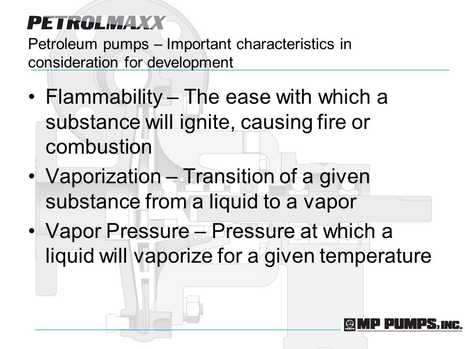 Petroleum pumps – Important characteristics in consideration for development Flammability – The ease with which a substance will ignite, causing fire