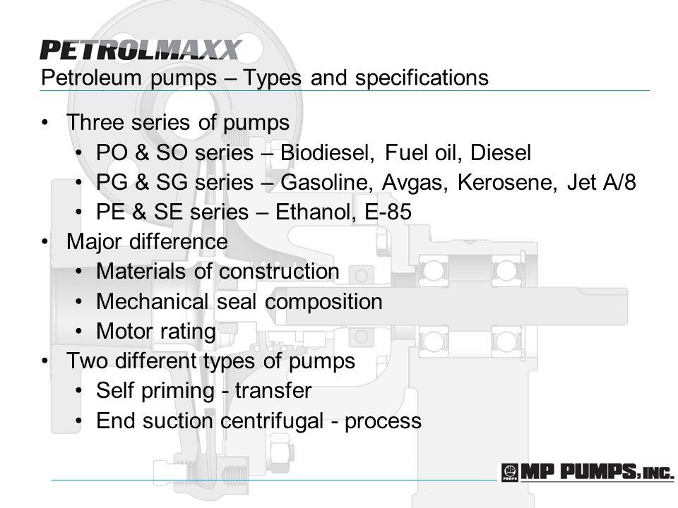 Petroleum pumps – Types and specifications Three series of pumps PO & SO series – Biodiesel, Fuel oil, Diesel PG & SG series – Gasoline, Avgas, Kerose
