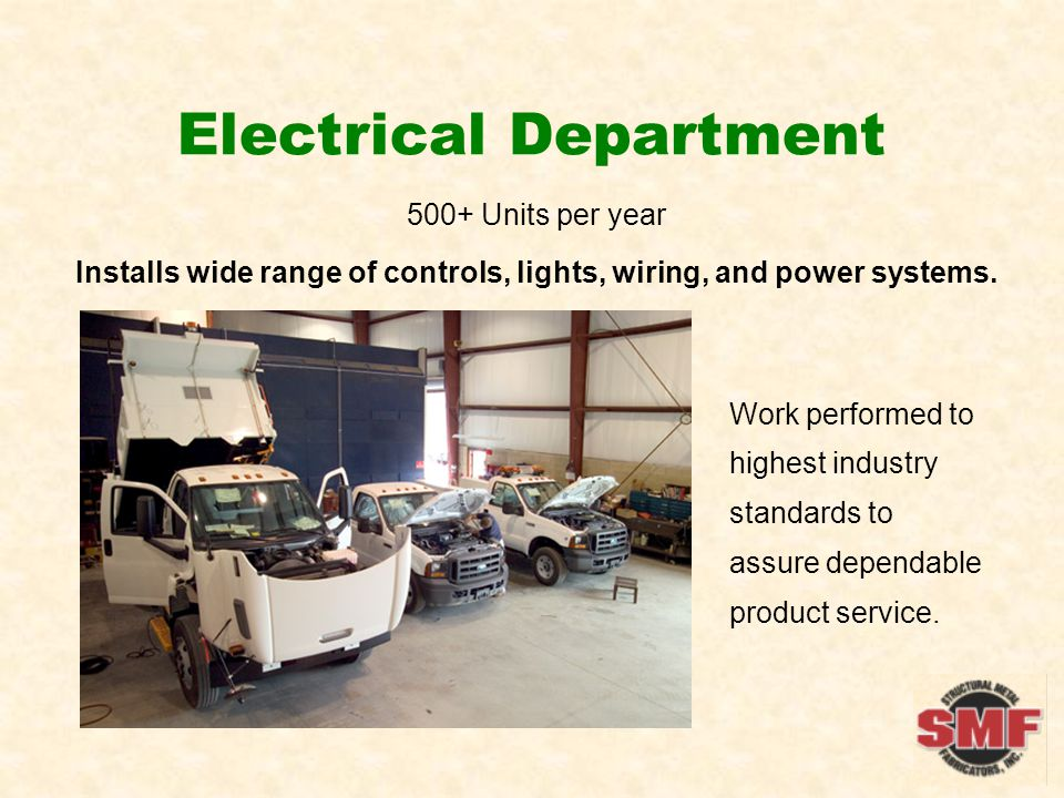 Electrical Department 500+ Units per year Installs wide range of controls, lights, wiring, and power systems.