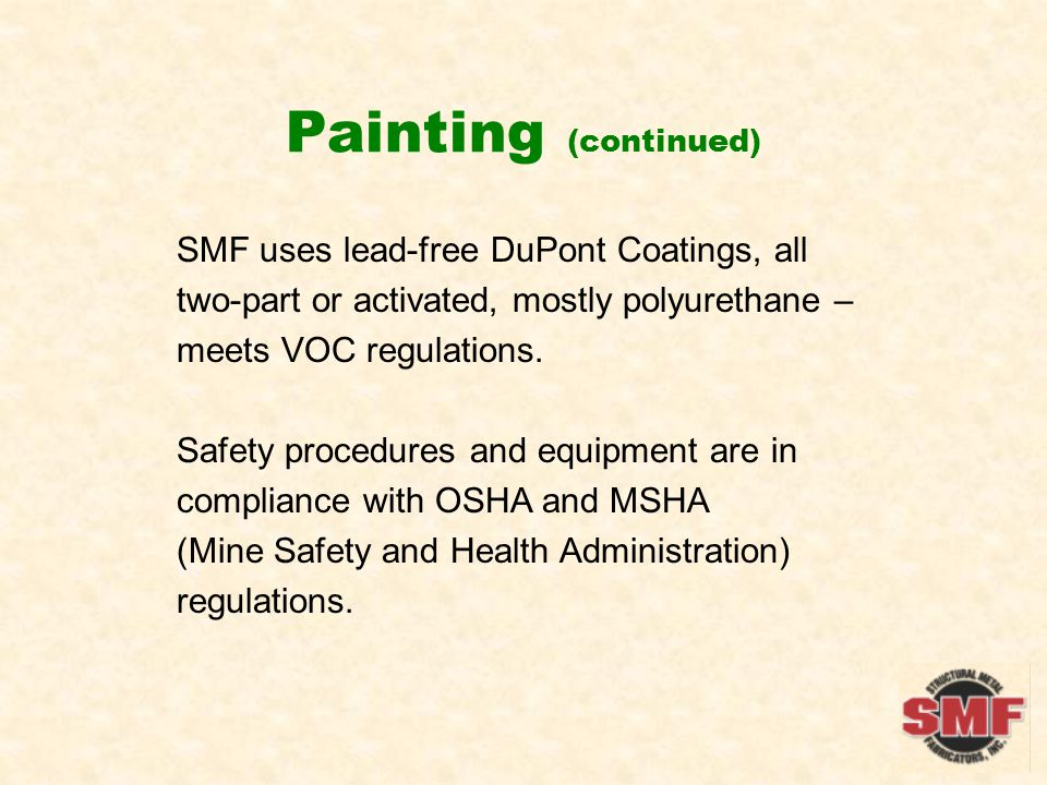 Painting (continued) SMF uses lead-free DuPont Coatings, all two-part or activated, mostly polyurethane – meets VOC regulations. Safety procedures and