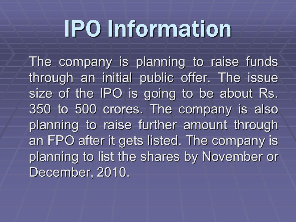 IPO Information The company is planning to raise funds through an initial public offer.
