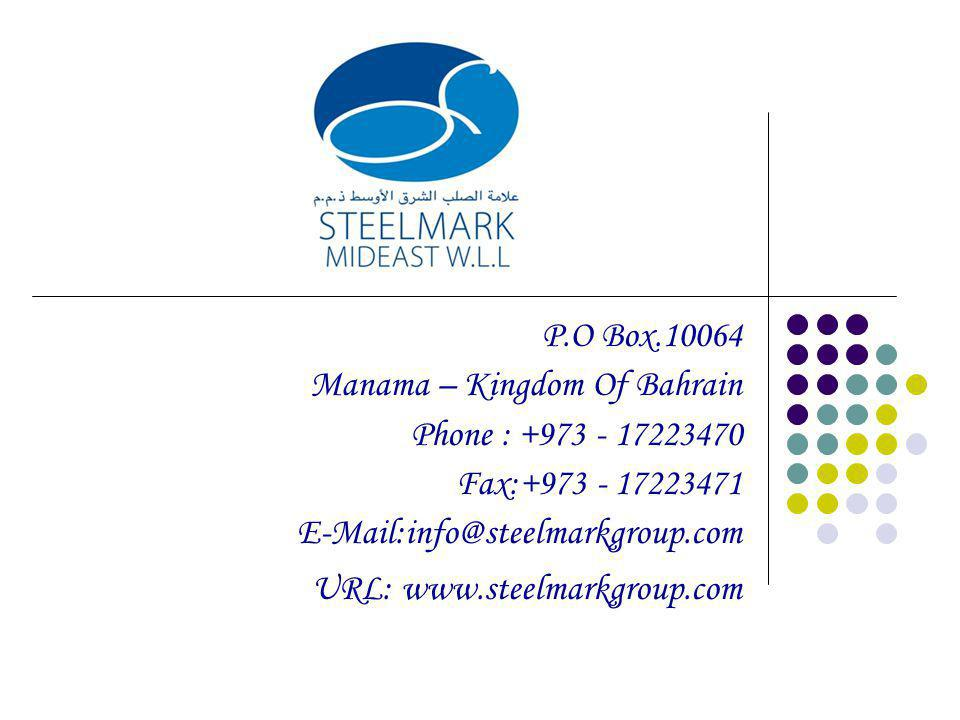 P.O Box.10064 Manama – Kingdom Of Bahrain Phone : +973 - 17223470 Fax:+973 - 17223471 E-Mail:info@steelmarkgroup.com URL: www.steelmarkgroup.com