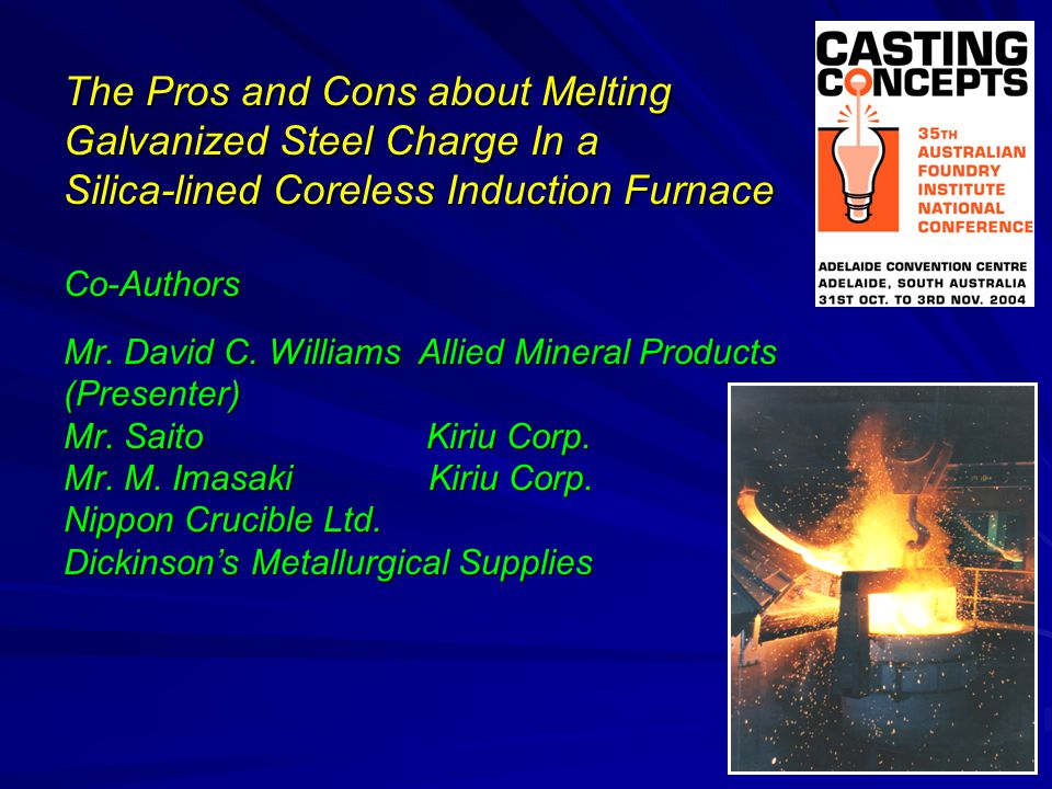 Inner Hot Face Surface of Conventional Silica Refractory Orange Area Gray Area Normal Area Courtesies of Kiriu Corporation 2002 Australian Foundry Institute Conference November 2004 Pros and Cons of Melting Galvanized Steel Charge