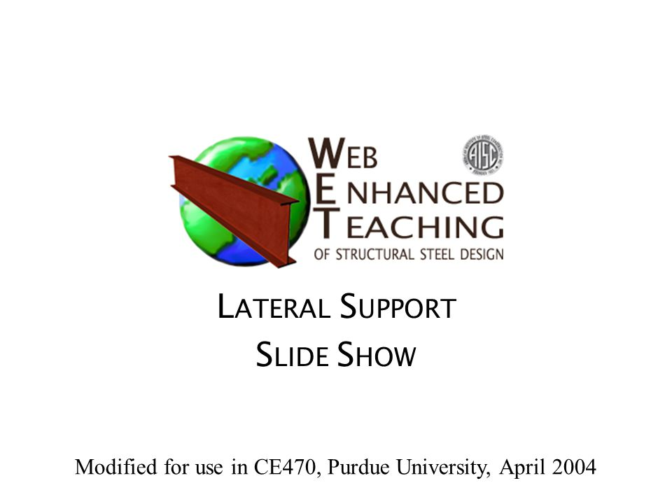 L ATERAL S UPPORT S LIDE S HOW Modified for use in CE470, Purdue University, April 2004