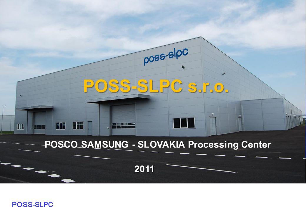 POSS-SLPC POSS-SLPC s.r.o. POSS-SLPC s.r.o. 2011 2011 POSCO SAMSUNG - SLOVAKIA Processing Center