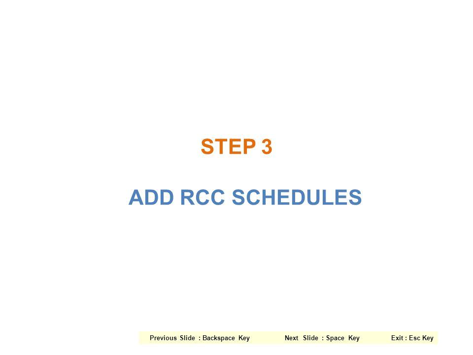 STEP 3 ADD RCC SCHEDULES Previous Slide : Backspace Key Next Slide : Space Key Exit : Esc Key