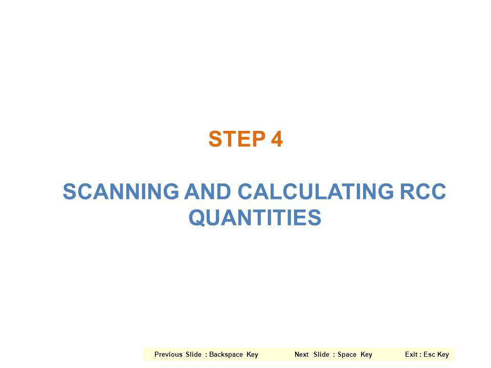 STEP 4 SCANNING AND CALCULATING RCC QUANTITIES Previous Slide : Backspace Key Next Slide : Space Key Exit : Esc Key