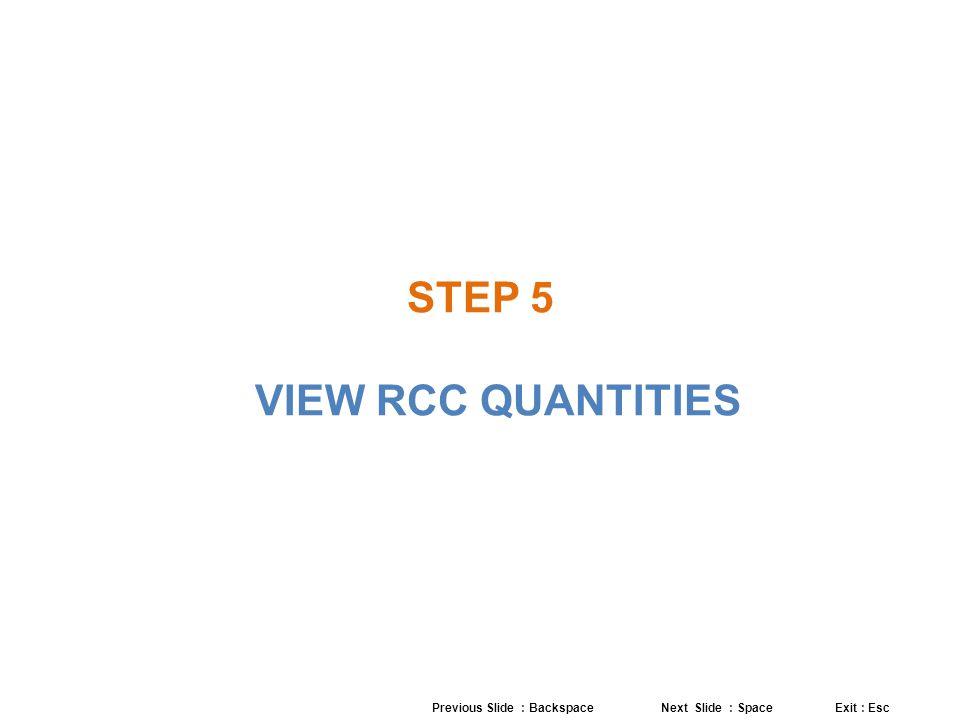 STEP 5 VIEW RCC QUANTITIES Previous Slide : Backspace Next Slide : Space Exit : Esc