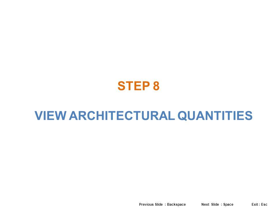 STEP 8 VIEW ARCHITECTURAL QUANTITIES Previous Slide : Backspace Next Slide : Space Exit : Esc