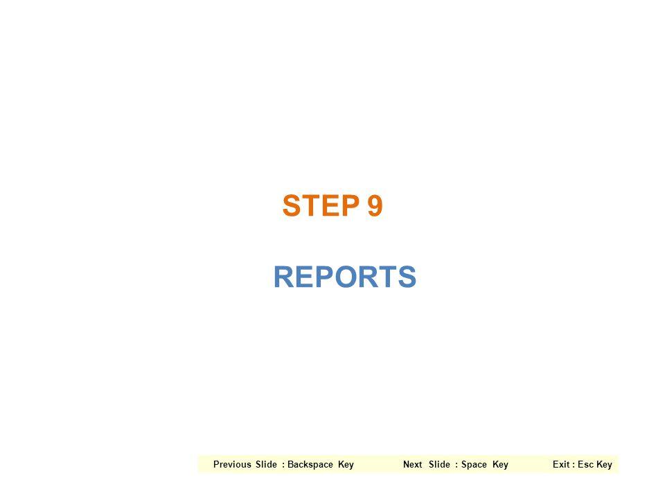 STEP 9 REPORTS Previous Slide : Backspace Key Next Slide : Space Key Exit : Esc Key