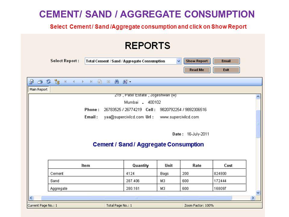 CEMENT/ SAND / AGGREGATE CONSUMPTION Select Cement / Sand /Aggregate consumption and click on Show Report