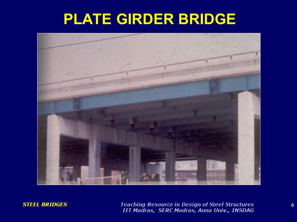 7 STEEL BRIDGES Teaching Resource in Design of Steel Structures IIT Madras, SERC Madras, Anna Univ., INSDAG PLATE GIRDER BRIDGE