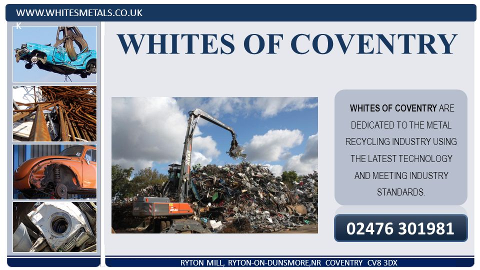 WHITES OF COVENTRY WHITES OF COVENTRY ARE DEDICATED TO THE METAL RECYCLING INDUSTRY USING THE LATEST TECHNOLOGY AND MEETING INDUSTRY STANDARDS. WWW.WH
