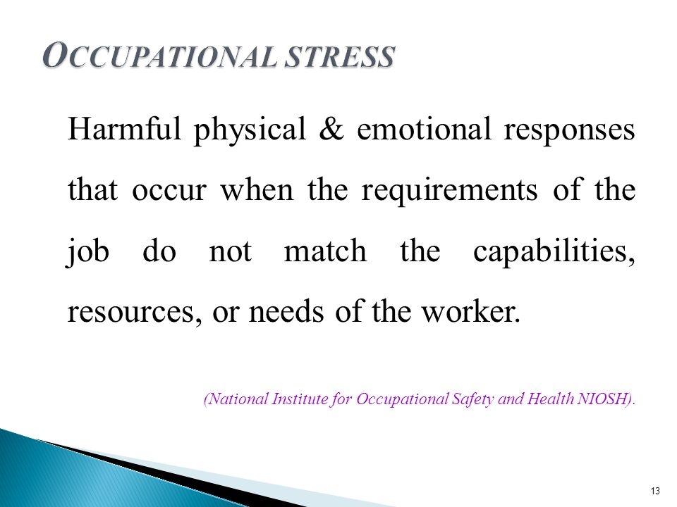 Harmful physical & emotional responses that occur when the requirements of the job do not match the capabilities, resources, or needs of the worker.