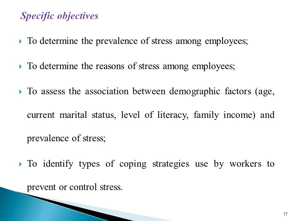 To determine the prevalence of stress among employees; To determine the reasons of stress among employees; To assess the association between demographic factors (age, current marital status, level of literacy, family income) and prevalence of stress; To identify types of coping strategies use by workers to prevent or control stress.