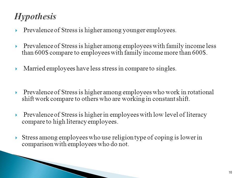Prevalence of Stress is higher among younger employees. Prevalence of Stress is higher among employees with family income less than 600$ compare to em