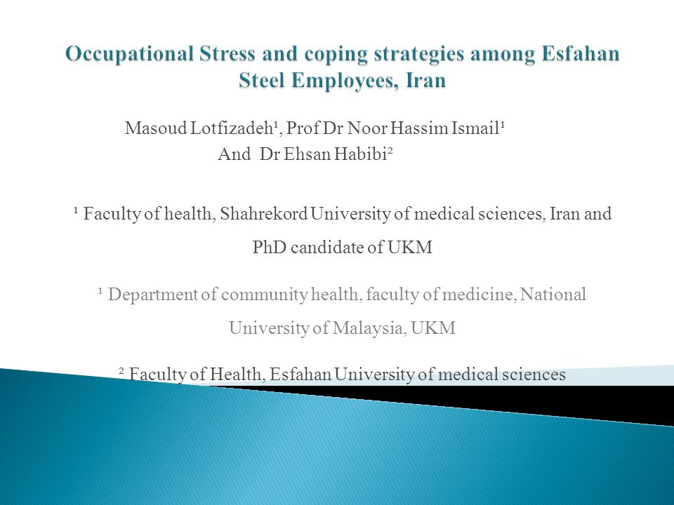 43 CONSENT FORM Study Title occupational stress and coping strategies among the workers of Esfahan Steel Company, Iran.