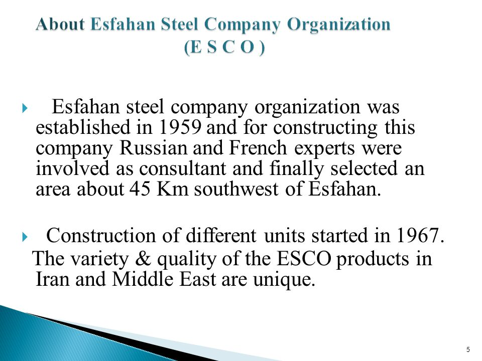 Esfahan steel company organization was established in 1959 and for constructing this company Russian and French experts were involved as consultant an